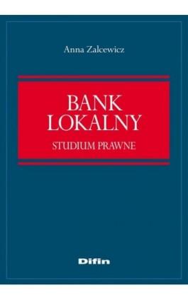 Bank lokalny. Studium prawne - Anna Zelcewicz - Ebook - 978-83-7930-172-0