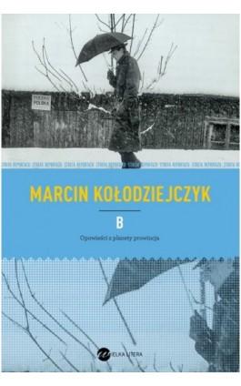 B. Opowieści z planety prowincja - Marcin Kołodziejczyk - Ebook - 978-83-63387-79-2