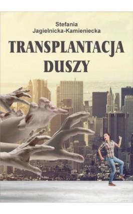 Transplantacja duszy - Stefania Jagielnicka-Kamieniecka - Ebook - 978-83-7900-257-3
