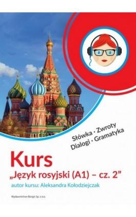 Kurs Język rosyjski (A1) - cz. 2 - Aleksandra Kołodziejczak - Audiobook - 978-83-62993-29-1