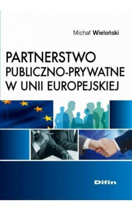 Partnerstwo publiczno-prywatne w Unii Europejskiej - Michał Wieloński - Ebook - 978-83-7930-252-9