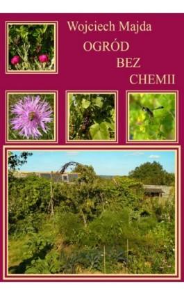 Ogród bez chemii - Wojciech Majda - Ebook - 978-83-61184-72-0