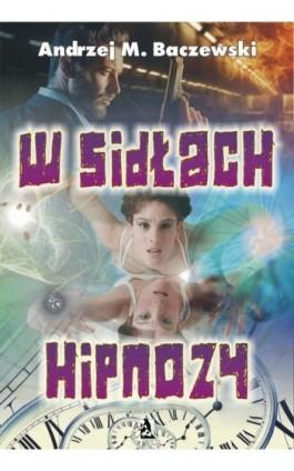 W sidłach hipnozy - Andrzej Baczewski - Ebook - 978-83-7900-479-9