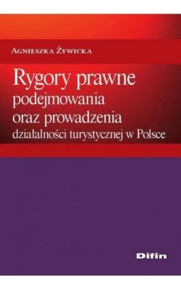 Rygory prawne podejmowania i prowadzenia działalności turystycznej w Polsce - Agnieszka Żywiecka - Ebook - 978-83-7930-174-4