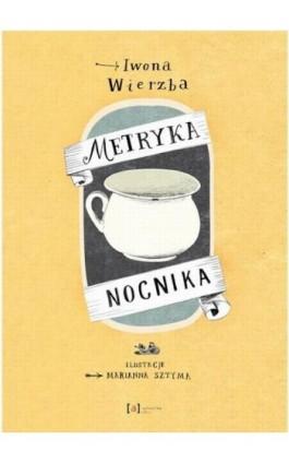 Metryka nocnika - Iwona Wierzba - Ebook - 978-83-89284-49-5