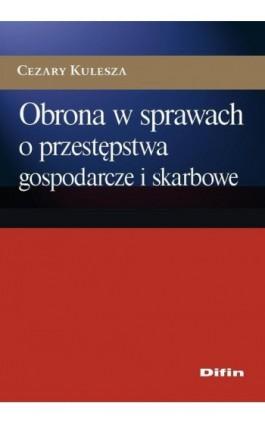 Obrona w sprawach o przestępstwa gospodarcze i skarbowe - Cezary Kulesza - Ebook - 978-83-7930-188-1