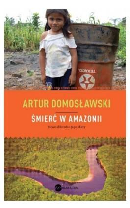 Śmierć w Amazonii - Artur Domosławski - Ebook - 978-83-64142-14-7