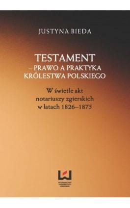 Testament - prawo a praktyka Królestwa Polskiego - Justyna Bieda - Ebook - 978-83-7969-380-1