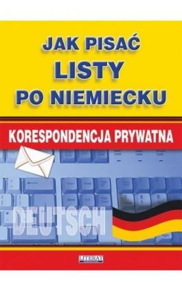 Jak pisać listy po niemiecku. Korespondencja prywatna - Monika Smaza - Ebook - 978-83-7774-538-0
