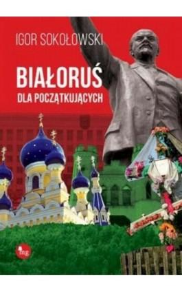 Białoruś dla początkujących - Igor Sokołowski - Ebook - 978-83-7779-196-7