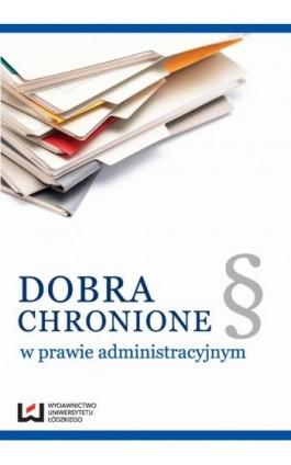 Dobra chronione w prawie administracyjnym - Ebook - 978-83-7969-542-3
