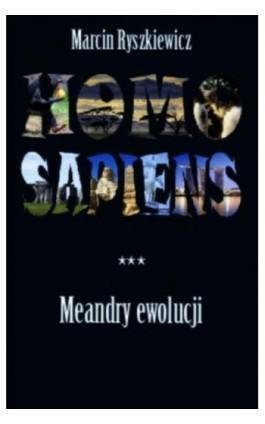 Homo sapiens. Meandry ewolucji - Marcin Ryszkiewicz - Ebook - 978-83-61710-52-3