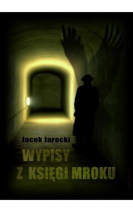 Wypisy z księgi mroku - Jacek Jarecki - Ebook - 978-83-63783-92-1