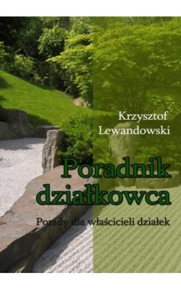 Poradnik działkowca Porady dla właścicieli działek - Krzysztof Lewandowski - Ebook - 978-83-7859-152-8