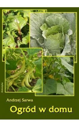 Ogród w domu - Andrzej Sarwa - Ebook - 978-83-64145-36-0