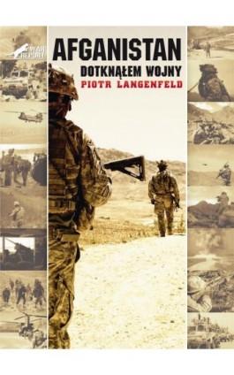 Afganistan. Dotknąłem wojny - Piotr Langenfeld - Ebook - 978-83-62730-23-0