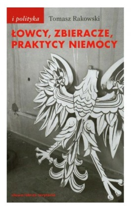 Łowcy zbieracze praktycy niemocy - Tomasz Rakowski - Ebook - 978-83-7453-227-3