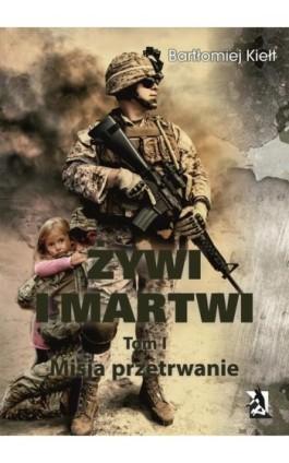 ŻYWI I MARTWI. Tom I. Misja przetrwanie - Bartłomiej Kiełt - Ebook - 978-83-8119-052-7
