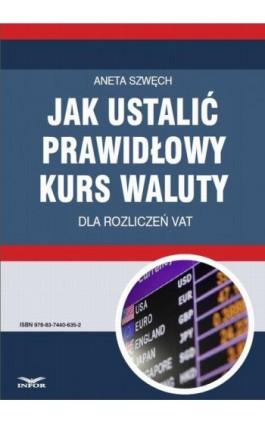 Jak ustalić prawidłowy kurs waluty dla rozliczeń VAT - Aneta Szwęch - Ebook - 978-83-7440-635-2