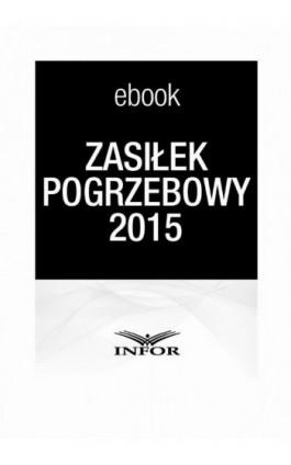 Zasiłek pogrzebowy 2015 - Infor Pl - Ebook - 978-83-7440-521-8