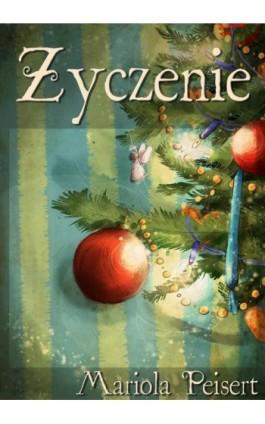Życzenie - Mariola Peisert - Ebook - 978-83-63783-26-6