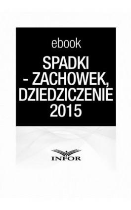 SPADKI - TESTAMENT, ZACHOWEK, DZIEDZICZENIE. ZMIANY W PRAWIE SPADKOWYM 2015 - - Infor Pl - Ebook - 978-83-744-0541-6