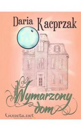 Wymarzony dom - Daria Kacprzak - Ebook - 978-83-63783-45-7