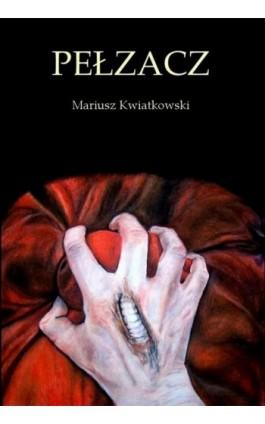 Pełzacz - Mariusz Kwiatkowski - Ebook - 978-83-63080-82-2