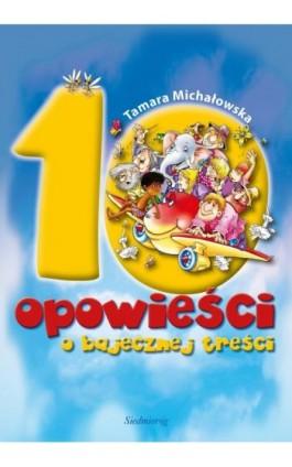 10 opowieści o bajecznej treści - Tamara Michałowska - Ebook - 978-83-7791-293-5