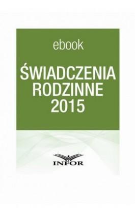 Świadczenia rodzinne 2015 - Infor Pl - Ebook - 978-83-7440-511-9