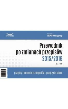 Przewodnik po zmianach rzepisów 2015/2016 dla firm - Infor Pl - Ebook - 978-83-7440-680-2