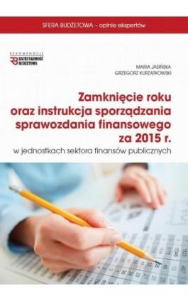 Zamknięcie roku oraz instrukcja sprawozdania finansowego za 2015 r w jsfp - Maria Jasińska - Ebook - 978-83-7440-609-3