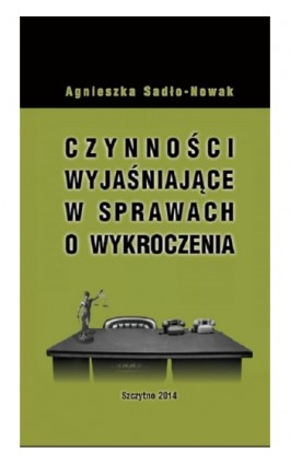 Czynności wyjaśniające w sprawach o wykroczenia - Agnieszka Sadło-Nowak - Ebook - 978-83-7462-388-9