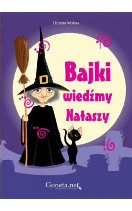 Bajki wiedźmy Nataszy - Elżbieta Wolska - Ebook - 978-83-63783-90-7