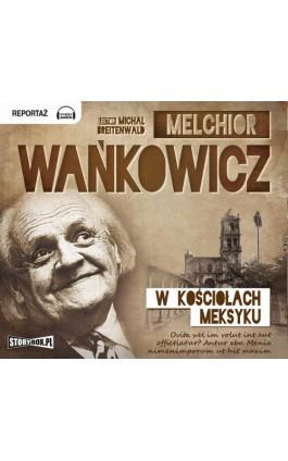 W kościołach Meksyku - Melchior Wańkowicz - Audiobook - 978-83-7927-143-6