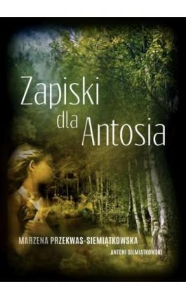 Zapiski dla Antosia - Marzena Przekwas-Siemiątkowska - Ebook - 978-83-63783-94-5