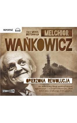 Opierzona rewolucja - Melchior Wańkowicz - Audiobook - 978-83-7927-147-4