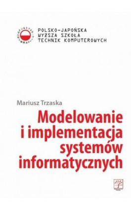 Modelowanie i implementacja systemów informatycznych - Mariusz Trzaska - Ebook - 978-83-63103-21-7