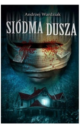 Siódma dusza - Andrzej Wardziak - Ebook - 978-83-7835-453-6