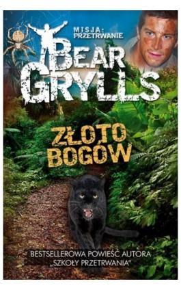 Misja: przetrwanie - Złoto bogów - Bear Grylls - Ebook - 978-83-7642-398-2