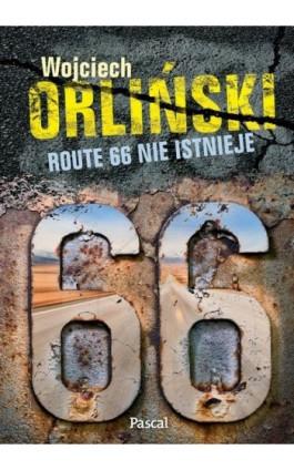 Route 66 nie istnieje. 2500 mil popkulturowej podróży! - Wojciech Orliński - Ebook - 978-83-7642-362-3