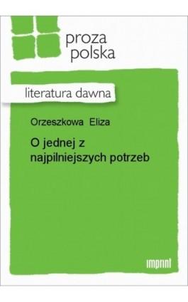 O jednej z najpilniejszych potrzeb - Eliza Orzeszkowa - Ebook - 978-83-270-1279-1