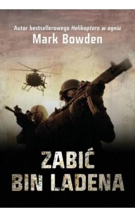 Zabić Bin Ladena - Mark Bowden - Ebook - 978-83-7642-367-8