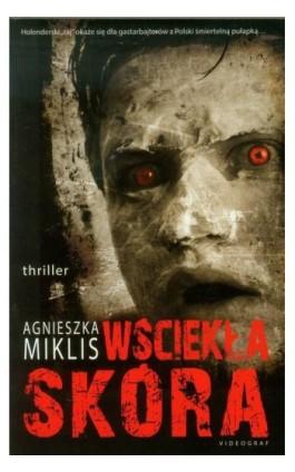 Wściekła skóra - Agnieszka Miklis - Ebook - 978-83-7835-218-1