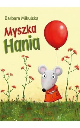Myszka Hania - Barbara Mikulska - Ebook - 978-83-7551-559-6