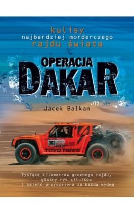 Operacja Dakar. Kulisy najbardziej morderczego - Jacek Balkan - Ebook - 978-83-7642-357-9