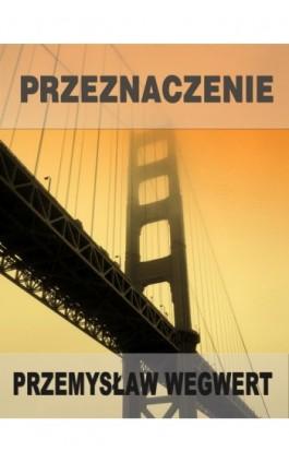 Przeznaczenie - Przemysław Wegwert - Ebook - 978-83-61184-65-2