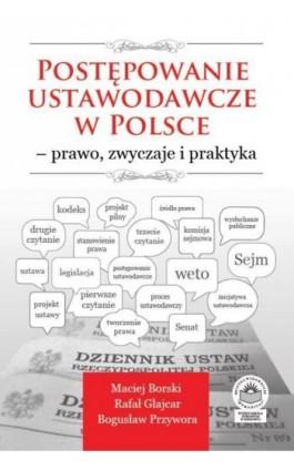 Postępowanie ustawodawcze w Polsce – prawo, zwyczaje i praktyka - Maciej Borski - Ebook - 978-83-64788-75-8
