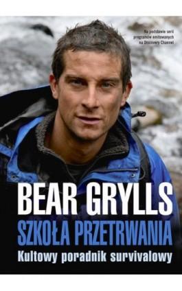 Szkoła przetrwania - Bear Grylls - Ebook - 978-83-7642-377-7