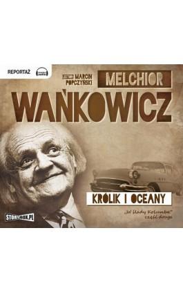 Królik i oceany - Melchior Wańkowicz - Audiobook - 978-83-79272-36-5